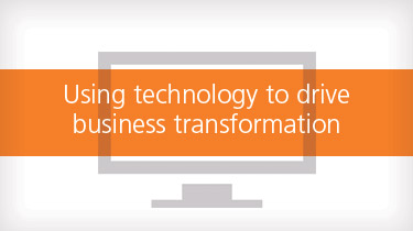 Using technology to drive business transformation
